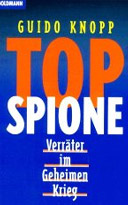 Top Spione. Verräter im Geheimen Krieg